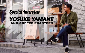 """Special Interview"" with YOSUKE YAMANE of 「AND COFFEE ROASTERS」"