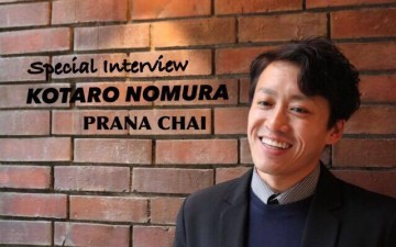 """Special Interview"" with  KOTARO NOMURA of 「PRANA CHAI JAPAN」"